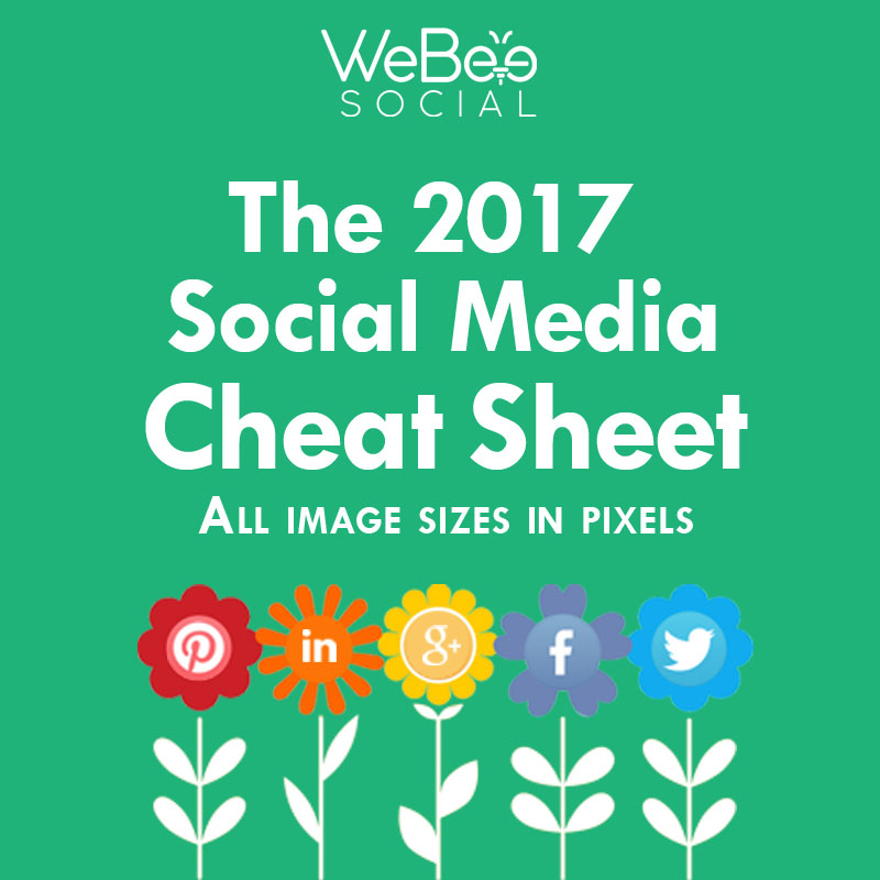 webeesocial social media image sizes 2017 cheat sheet creative digital agency