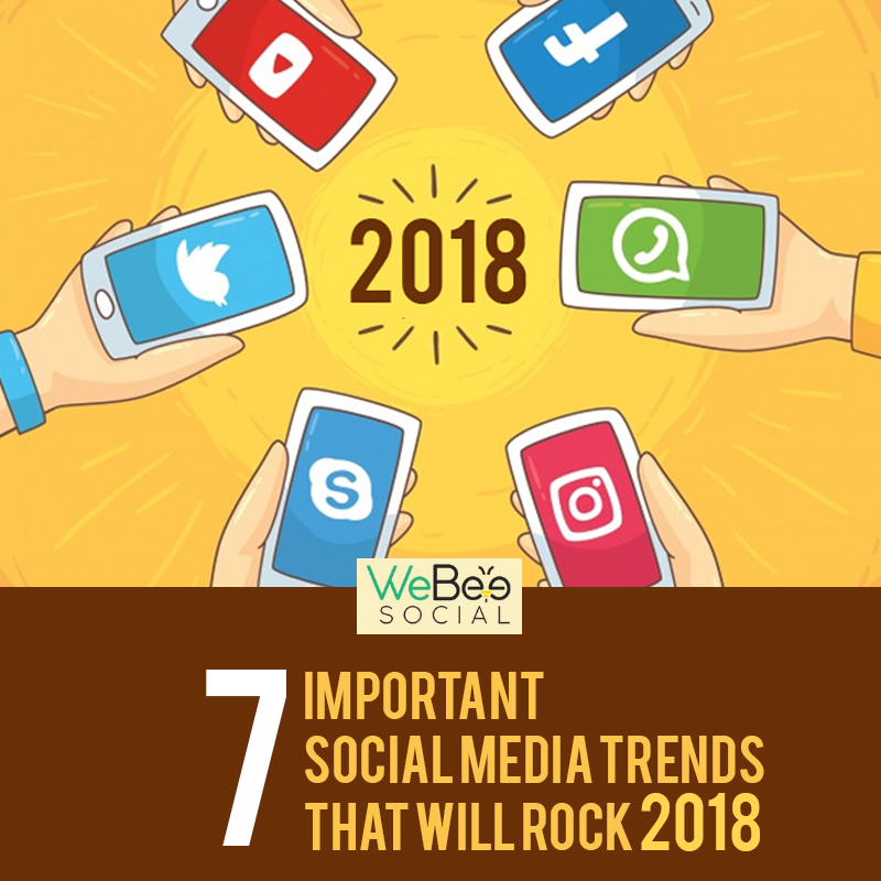 webeesocial social media trends 2018 important